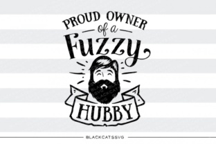 Proud Owner of a Fuzzy Hubby Svg Graphic By sssilent_rage