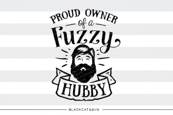 Proud Owner of a Fuzzy Hubby Svg Graphic Crafts By BlackCatsMedia