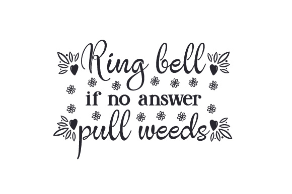 Download Free Ring Bell If No Answer Pull Weeds Svg Cut File By Creative Fabrica Crafts Creative Fabrica SVG Cut Files