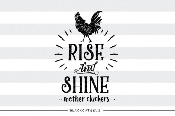 Rise and Shine - Mother Cluckers Graphic Crafts By BlackCatsMedia