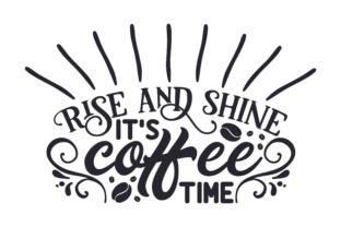 Rise and Shine It's Coffee Time Kitchen Craft Cut File By Creative Fabrica Crafts