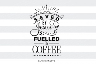 Saved by Jesus, Fueled by Coffee Svg Graphic By sssilent_rage