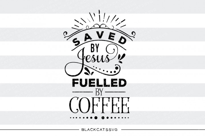 Saved By Jesus Fueled By Coffee Svg Graphic By Blackcatsmedia Creative Fabrica