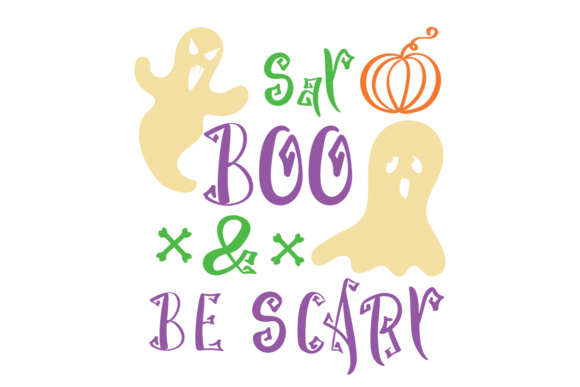 Download Free Say Boo Be Scary Graphic By Illustrator Guru Creative Fabrica for Cricut Explore, Silhouette and other cutting machines.