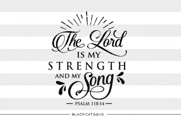 Download Free The Lord Is My Strength And My Song Graphic By Blackcatsmedia for Cricut Explore, Silhouette and other cutting machines.