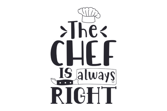 The Chef is Always Right Kitchen Craft Cut File By Creative Fabrica Crafts