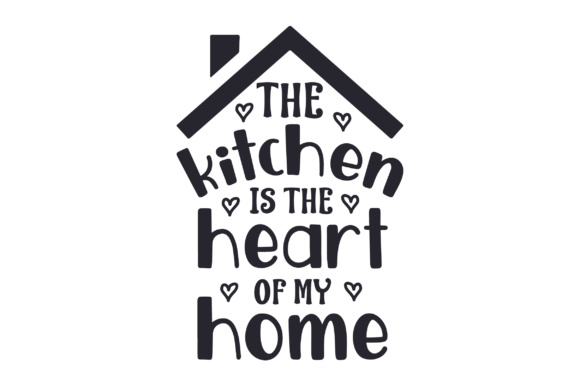 The Kitchen Is The Heart Of My Home Svg Cut File By Creative Fabrica Crafts Creative Fabrica