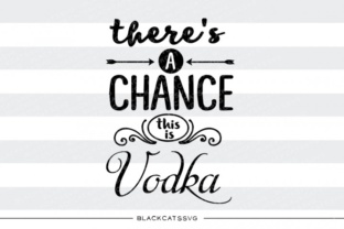 There's a Chance This is Vodka Svg Graphic By sssilent_rage