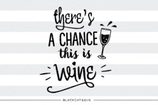 There's a Chance This is Wine Svg Graphic By sssilent_rage