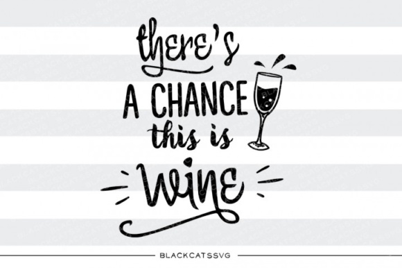 Download Free There S A Chance This Is Wine Svg Graphic By Blackcatsmedia for Cricut Explore, Silhouette and other cutting machines.