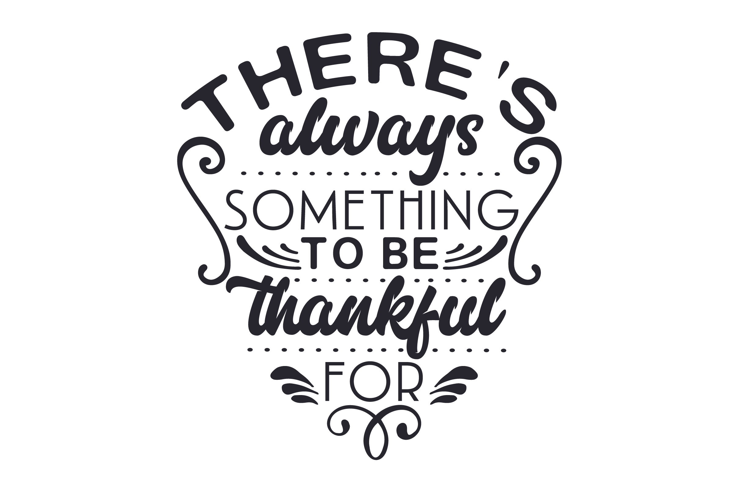 Download Free There S Always Something To Be Thankful For Svg Cut File By for Cricut Explore, Silhouette and other cutting machines.