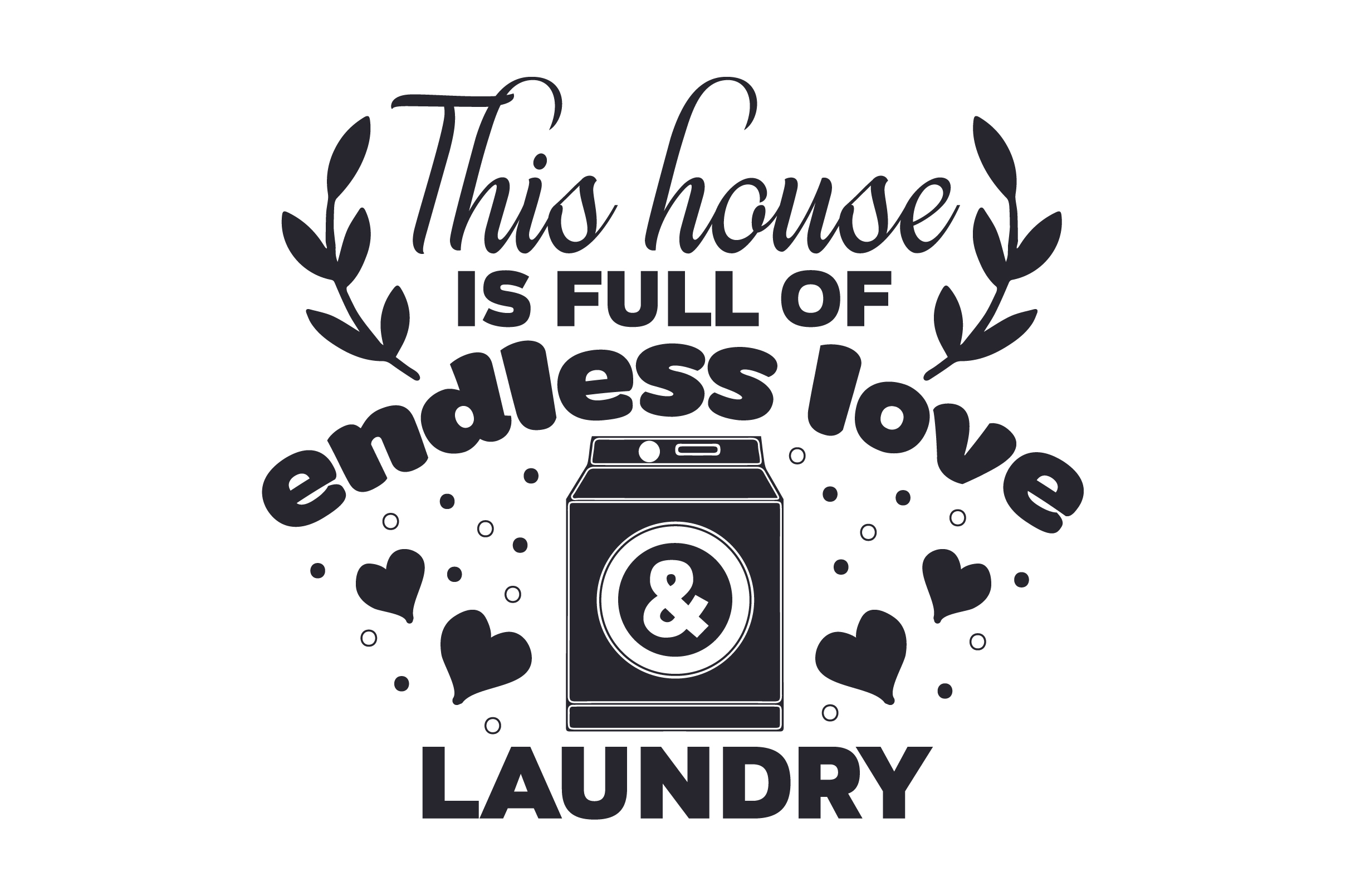 Download Free This House Is Full Of Endless Love Laundry Svg Cut File By for Cricut Explore, Silhouette and other cutting machines.