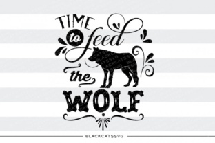 Download Free Time To Feed The Wolf Svg Graphic By Blackcatsmedia Creative SVG Cut Files