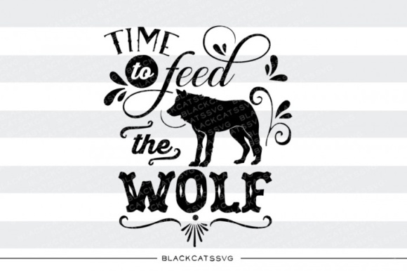 Time to Feed the Wolf Svg Graphic Crafts By BlackCatsMedia