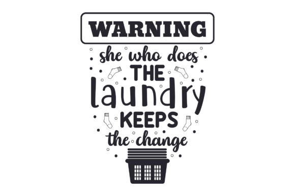 Warning - She Who Does the Laundry Keeps the Change Laundry Room Craft Cut File By Creative Fabrica Crafts