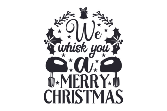 We Whisk You a Merry Christmas Cut File Download