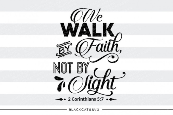 We Walk By Faith Not By Sight Svg Graphic By Blackcatsmedia