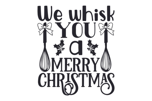 We Whisk You a Merry Christmas Kitchen Craft Cut File By Creative Fabrica Crafts - Image 1