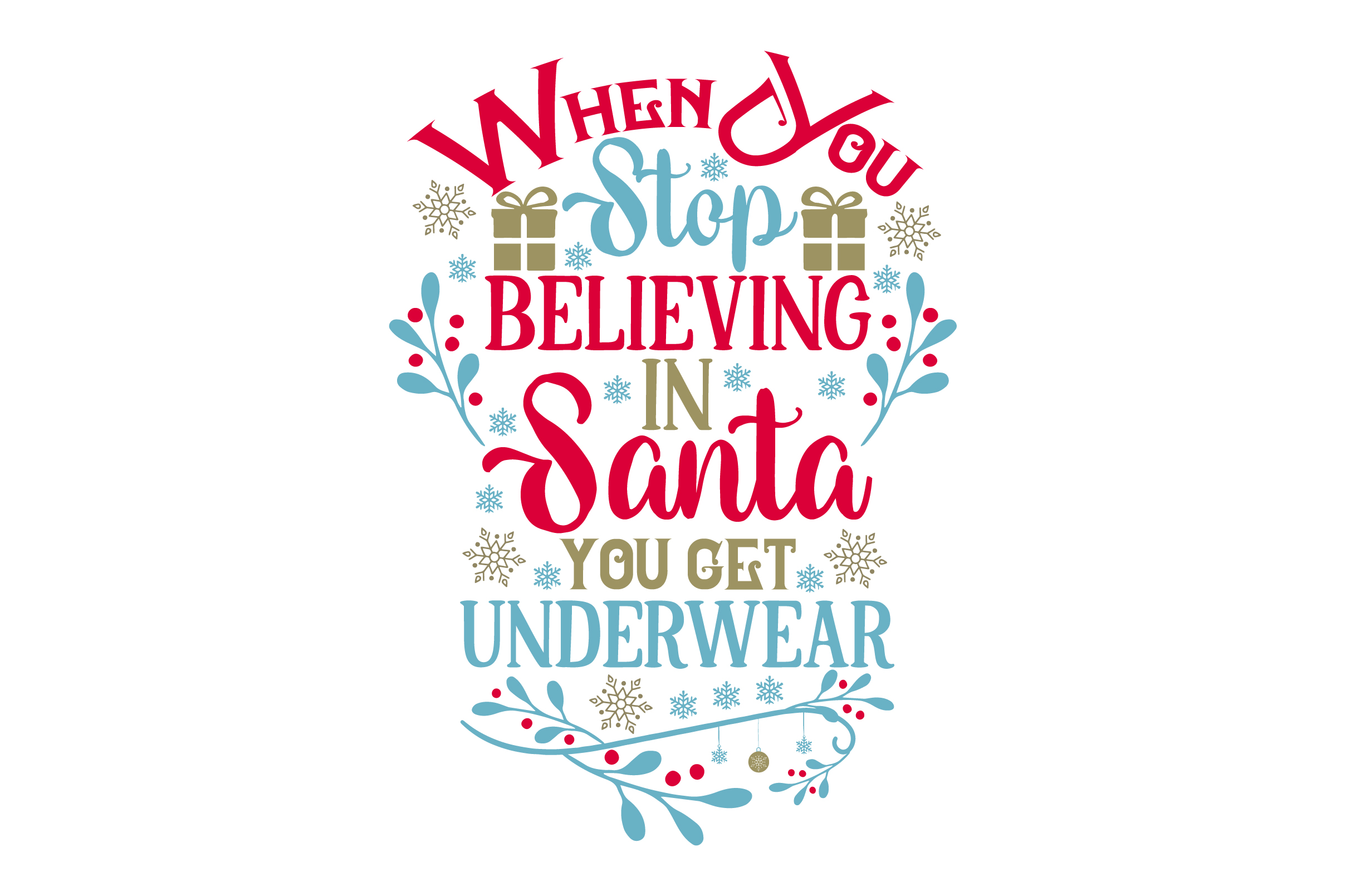 Download Free When You Stop Believing In Santa You Get Underwear Svg Cut File for Cricut Explore, Silhouette and other cutting machines.