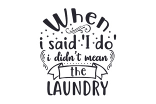 When I Said 'I Do' I Didn't Mean the Laundry Laundry Room Craft Cut File By Creative Fabrica Crafts