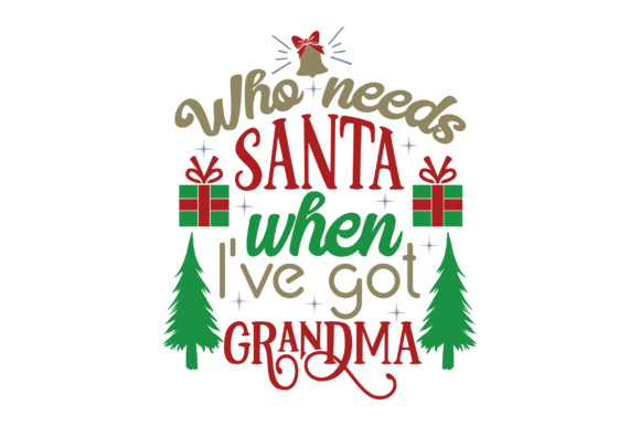 Download Free Who Needs Santa When I Ve Got Grandma Svg Cut File By Creative for Cricut Explore, Silhouette and other cutting machines.
