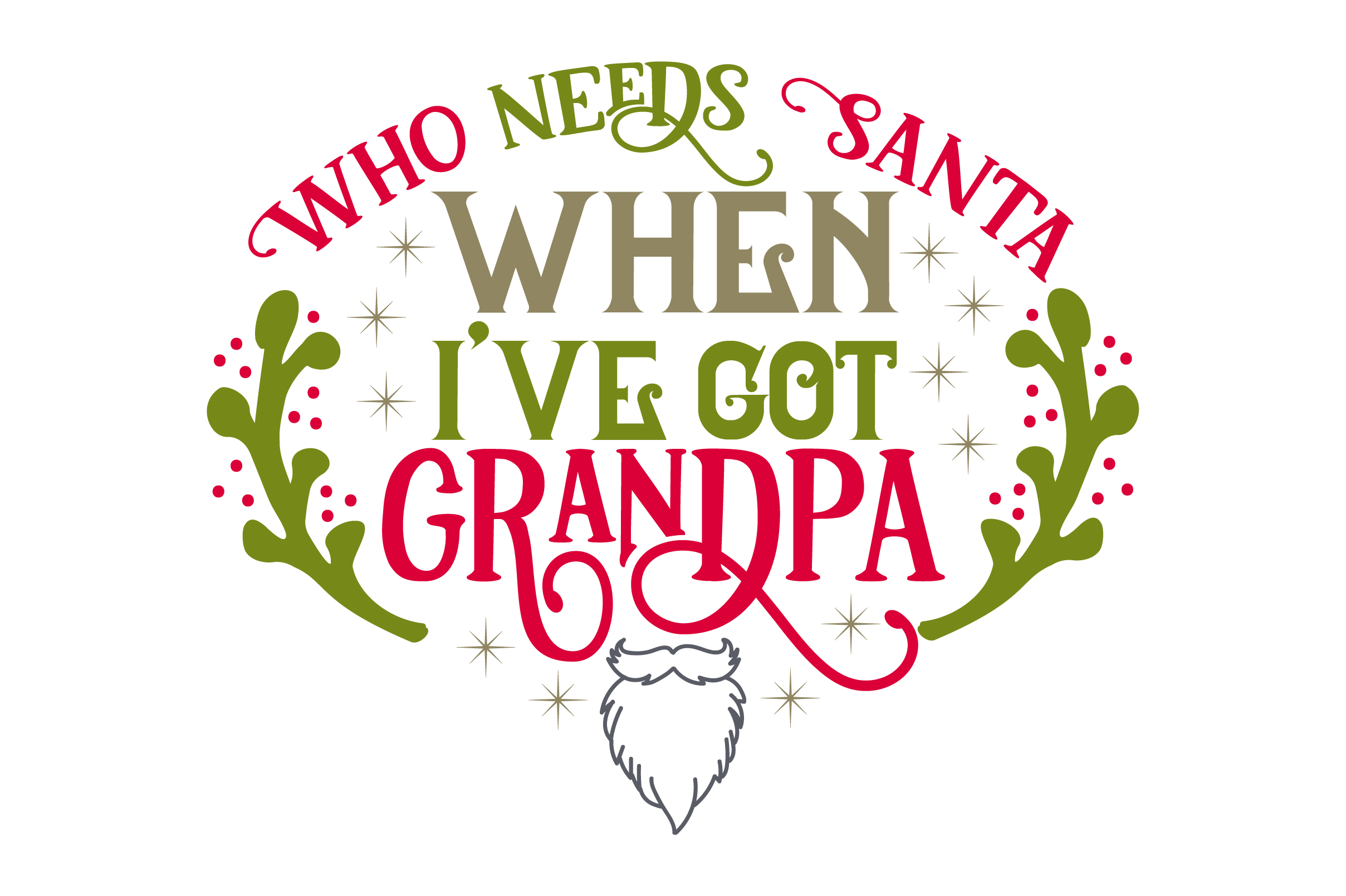 Download Free Who Needs Santa When I Ve Got Grandpa Svg Cut File By Creative for Cricut Explore, Silhouette and other cutting machines.