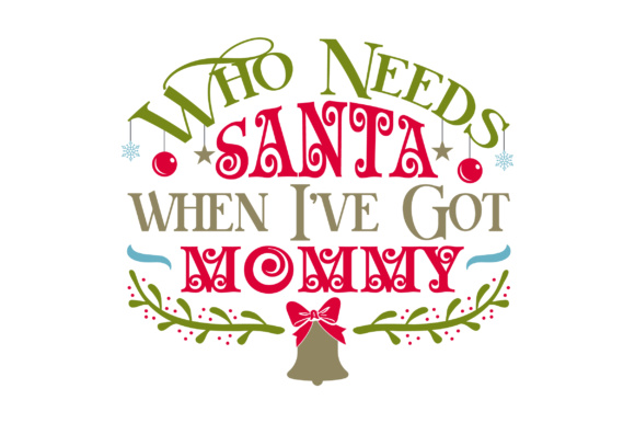 Who Needs Santa when I've Got Mommy Christmas Craft Cut File By Creative Fabrica Crafts
