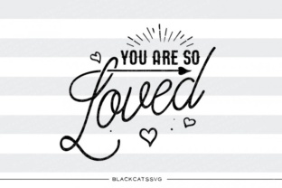 You Are so Loved Svg Graphic By sssilent_rage