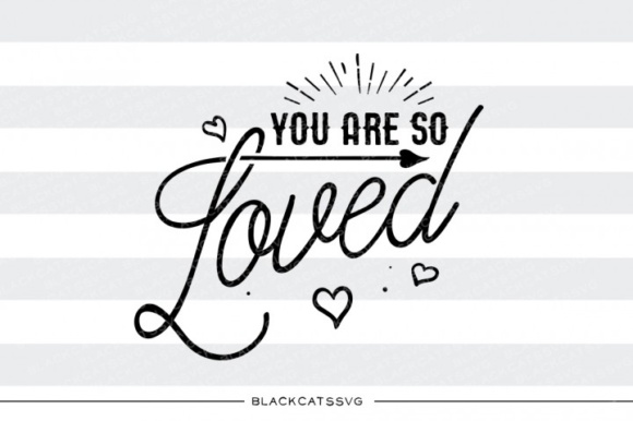 You Are so Loved Svg Graphic Crafts By BlackCatsMedia - Image 1