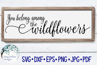 You Belong Among the Wildflowers Graphic Crafts By WispyWillowDesigns