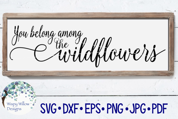 Download Free You Belong Among The Wildflowers Graphic By Wispywillowdesigns for Cricut Explore, Silhouette and other cutting machines.