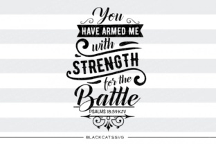 You Have Armed Me with Strength for the Battle Svg Graphic By sssilent_rage