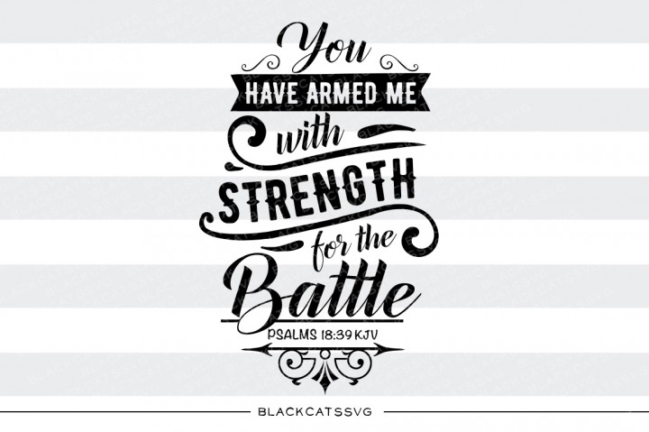 Download Free You Have Armed Me With Strength For The Battle Svg Graphic By for Cricut Explore, Silhouette and other cutting machines.