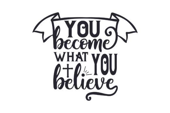 Download Free You Become What You Believe Svg Cut File By Creative Fabrica for Cricut Explore, Silhouette and other cutting machines.
