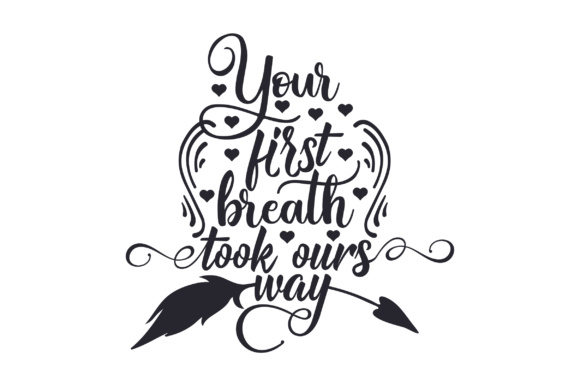 Your First Breath Took Ours Way Kids Craft Cut File By Creative Fabrica Crafts