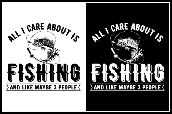 Download Free All I Care About Is Fishing And Like Maybe 3 People Graphic By for Cricut Explore, Silhouette and other cutting machines.