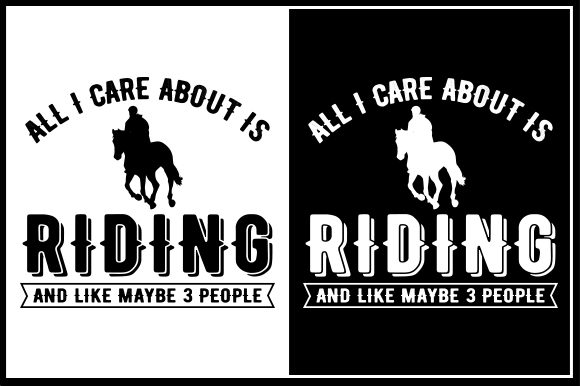 Download Free All I Care About Is Riding And Like Maybe 3 People Graphic By for Cricut Explore, Silhouette and other cutting machines.