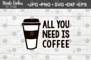 Download Free All You Need Is Coffee Svg Cut File Graphic By Nicole Forbes for Cricut Explore, Silhouette and other cutting machines.
