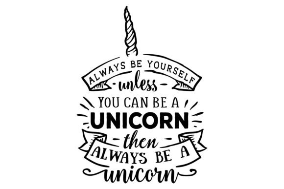 Download Free Always Be Yourself Unless You Can Be A Unicorn Then Always Be A for Cricut Explore, Silhouette and other cutting machines.