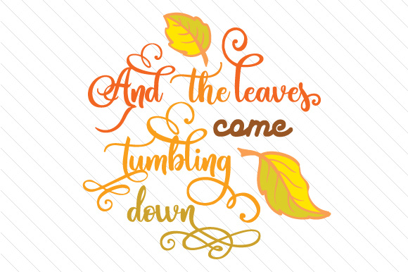 And the Leaves Come Tumbling Down Cut File