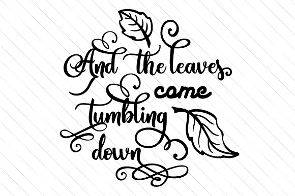 And the Leaves Come Tumbling Down Cut File Download