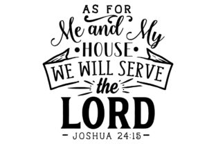 As for Me and My House We Will Serve the Lord - Joshua 24:15 Religious Craft Cut File By Creative Fabrica Crafts
