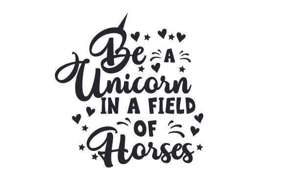 Be a Unicorn in a Field of Horses Quotes Craft Cut File By Creative Fabrica Crafts - Image 1