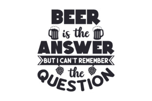 Beer is the Answer but I Can't Remember the Question Craft Design By Creative Fabrica Crafts