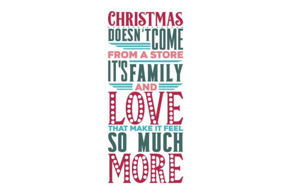Christmas Doesn't Come from a Store, It's Family and Love That Make It Feel so Much More Weihnachten Craft Cut File von Creative Fabrica Crafts