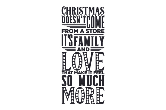 Christmas Doesn't Come from a Store, It's Family and Love That Make It Feel so Much More Christmas Craft Cut File By Creative Fabrica Crafts - Image 2