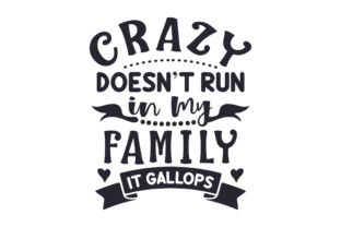 Crazy Doesn't Run in My Family, It Gallops Craft Design By Creative Fabrica Freebies