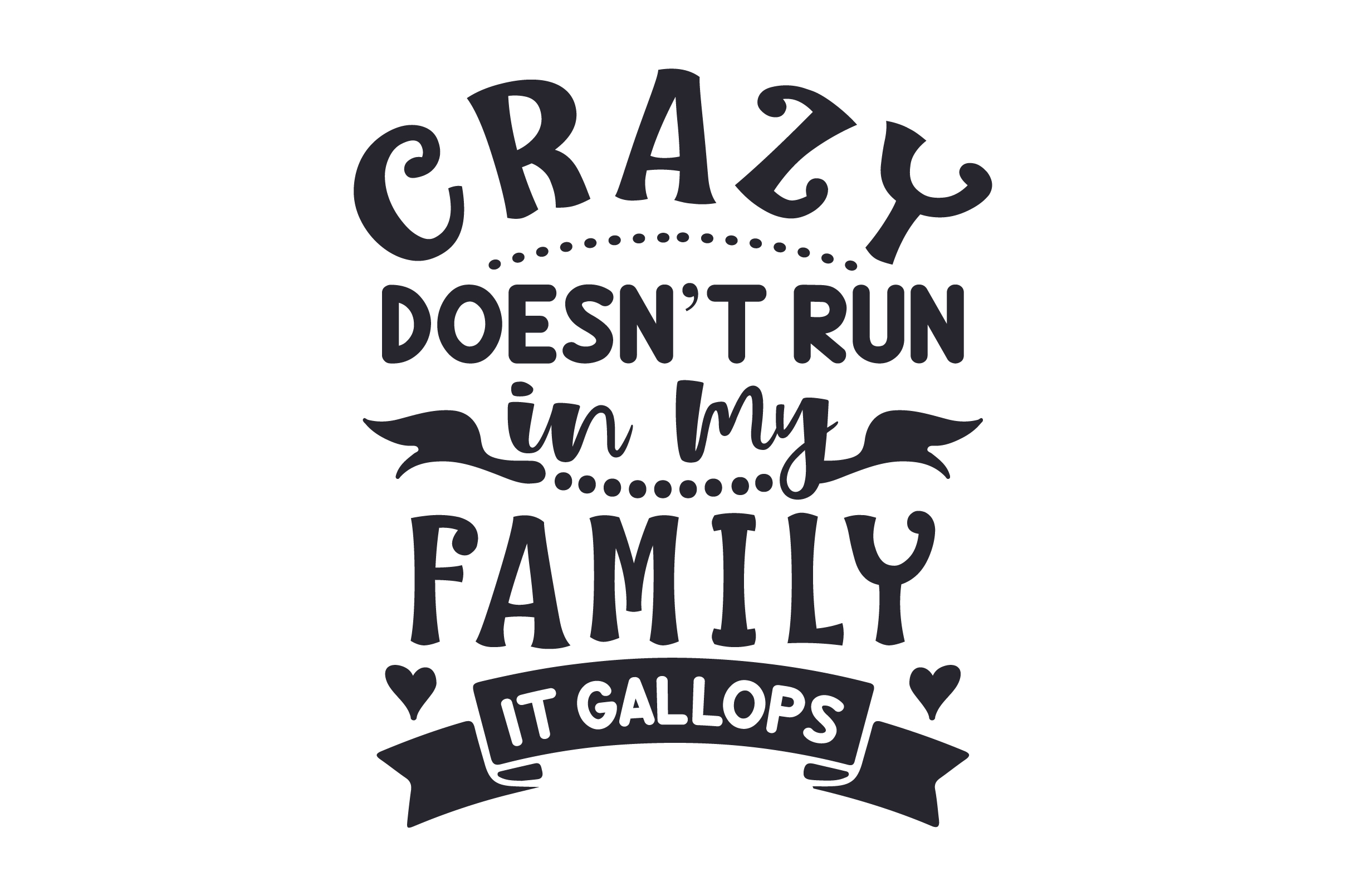 Download Free Crazy Doesn T Run In My Family It Gallops Svg Cut File By for Cricut Explore, Silhouette and other cutting machines.