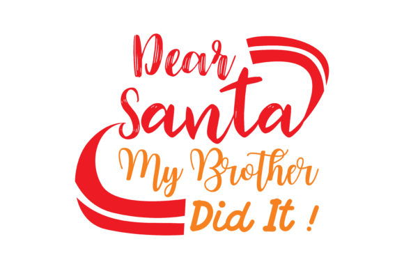 Download Free Dear Santa My Brother Did It Graphic By Thelucky Creative Fabrica for Cricut Explore, Silhouette and other cutting machines.