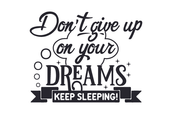 Download Free Don T Give Up On Your Dreams Keep Sleeping Svg Cut File By for Cricut Explore, Silhouette and other cutting machines.